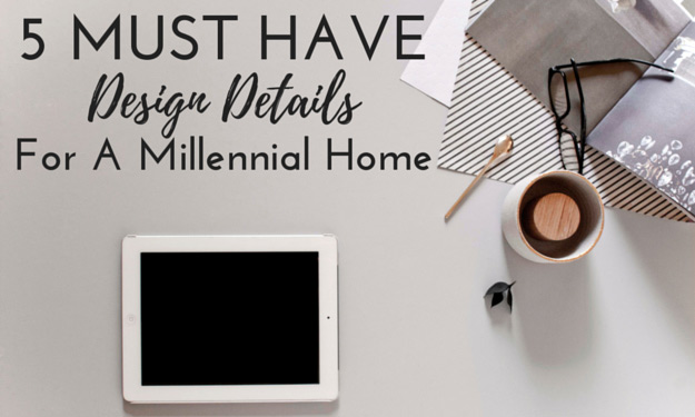Essential Elements Millennials Look For In A Home